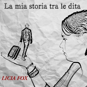 Cover of LA MIA STORIA TRA LE DITA by LICIA FOX